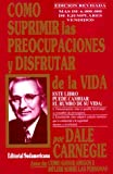 Como Suprimir las Preocupaciones y Disfrutar de la Vida / Stop Worrying and Start Living (Spanish Edition)