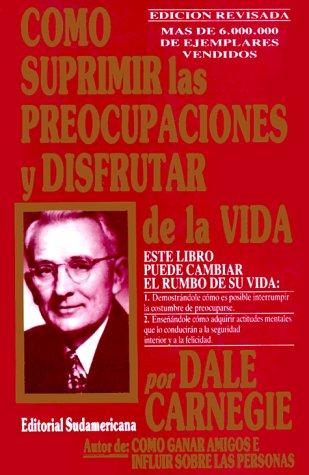 Como Suprimir las Preocupaciones y Disfrutar de la Vida / Stop Worrying and Start Living (Spanish Edition)
