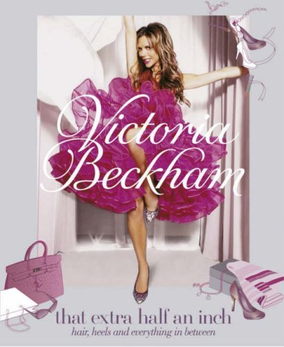 That Extra Half an Inch: Hair, Heels and Everything in Between by Victoria Beckham - Victoria Beckham Shopping