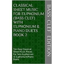 Classical Sheet Music For Euphonium (Bass Clef) With Euphonium & Piano Duets Book 2: Ten Easy Classical Sheet Music Pieces For Solo Euphonium & Euphonium/Piano Duets