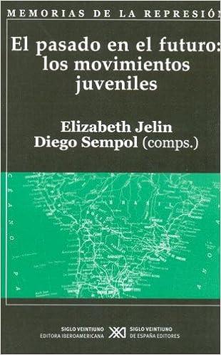 Pasado en el futuro: los movimientos juveniles, El: Elizabeth Varios autores; JELIN: 9789871013456: Amazon.com: Books
