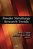 Powder Metallurgy Research Trends, Lotte J. Smit and Julia H. van Dijk, 1604568526