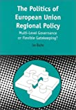 The Politics of European Union Regional Policy : Multi-Level Governance or Flexible Gatekeeping?, Bache, Ian, 1850758638