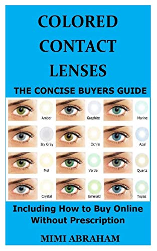 COLORED CONTACT LENSES: The Concise Buyers Guide Including How to Buy Online without Prescription Mimi Abraham
