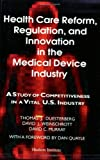Health Care Reform, Regulation, and Innovation in the Medical Device Industry, D. Murray, 1558130489