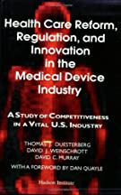 Health Care Reform, Regulation, & Innovation In The Medical Device Industry: A Study Of Competitiveness In A Vital U.s. Industry