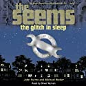 The Seems: The Glitch in Sleep Audiobook by John Hulme, Michael Wexler Narrated by Oliver Wyman