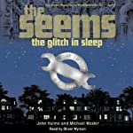 The Seems: The Glitch in Sleep | Michael Wexler,John Hulme