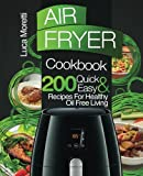 Air Fryer Cookbook: 200 Quick & Easy Recipes for Healthy Oil Free Living (The Air Fryer Series)