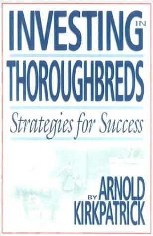 Investing in Thoroughbreds Arnold Kirkpatrick