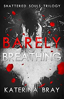 Barely Breathing (Shattered Souls Trilogy Book 1) by [Bray, Katerina]