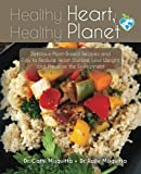img - for Healthy Heart, Healthy Planet: Delicious Plant-Based Recipes and Tips to Reduce Heart Disease, Lose Weight, and Preserve the Environment book / textbook / text book