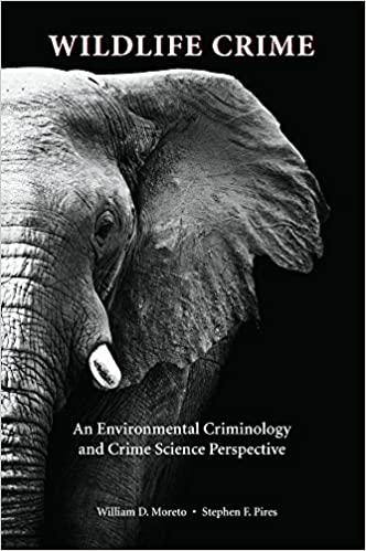 Wildlife Crime An Environmental Criminology and Crime Science Perspective