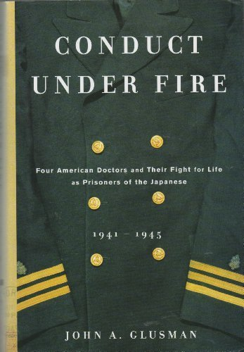 Conduct Under Fire: Four American Doctors and Their Fight for Life as Prisoners of the Japanese, 1941-45