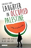 Laughter in Occupied Palestine: Comedy and Identity in Art and Film
