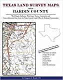 Texas Land Survey Maps for Hardin County : With Roads, Railways, Waterways, Towns, Cemeteries and Including Cross-referenced Data from the General Land Office and Texas Railroad Commission, Boyd, Gregory A., 1420350358