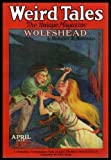 WEIRD TALES - Volume 7, number 4 - April 1926: Wolfshead; The Outsider; The Contra-Talisman; The Hooded Death; Out of the Mists of Time; Knights of the Red Owl; The Derelict Mine; Teeth; The Vengeance of India; The Phantom Drug; The House in the Willows