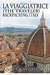 La Viaggiatrice (The Traveler): Backpacking Italy Paperback