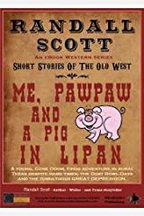 Me Pawpaw And A Pig In Lipan (Short Stories of the Old West - by Randall Scott Book 1) Kindle Edition