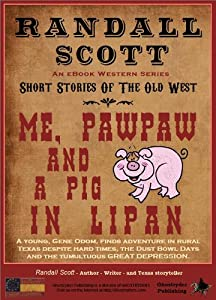 Me Pawpaw And A Pig In Lipan (Short Stories of the Old West - by Randall Scott Book 1)