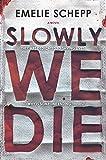 Slowly We Die: A Thriller