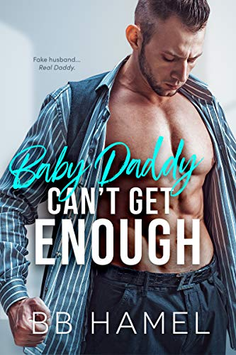 Baby Daddy Can't Get Enough by BB Hamel