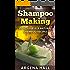 Shampoo Making: Do It Yourself Shampoo Recipes (homemade shampoo bars, organic, natural hair)