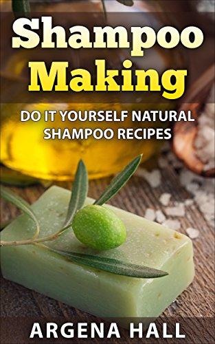 Shampoo Making: Do It Yourself Shampoo Recipes (homemade shampoo bars, organic, natural hair) (English Edition)