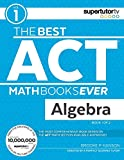 The Best ACT Math Books Ever, Book 1: Algebra