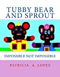 Tubby Bear and Sprout, Patricia A. Lopez, 1477487352