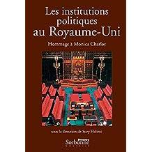 Les institutions politiques au Royaume-Uni: Hommage à Monica Charlot (Monde anglophone) (French Edition)