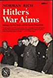 Hitler's War Aims : Ideology, the Nazi State, and the Course of Expansion, Rich, Norman M., 0393054543