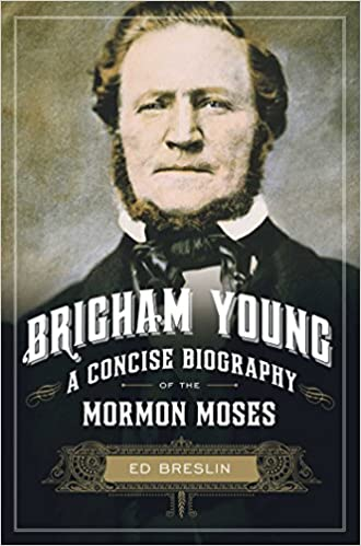 Brigham Young: A Concise Biography of the Mormon Moses: Ed