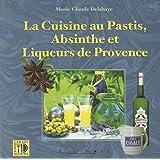 La cuisine au Pastis, Absinthe et liqueurs de provence