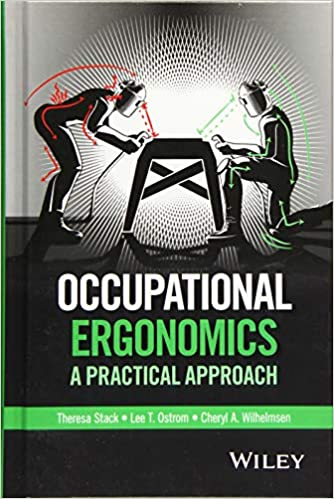 Occupational Ergonomics: A Practical Approach 1st Edition by Theresa Stack , Lee T. Ostrom , Cheryl A. Wilhelmsen  PDF Download