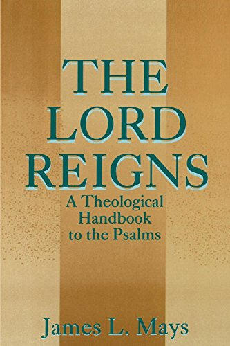 The Lord Reigns - A Theological Handbook to the Psalms