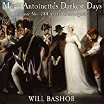Marie Antoinette's Darkest Days: Prisoner No. 280 in the Conciergerie | Will Bashor