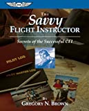 The Savvy Flight Instructor, Gregory N. Brown, 1560272961