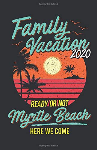 Trip Planner To Myrtle Beach Vacation Journal Diary For 5 Trips With Checklist Itineray Shopping List Conveyance To Check Packing List Places To Visit Things To Do Apparel Family Vacation 2020 9781677037797