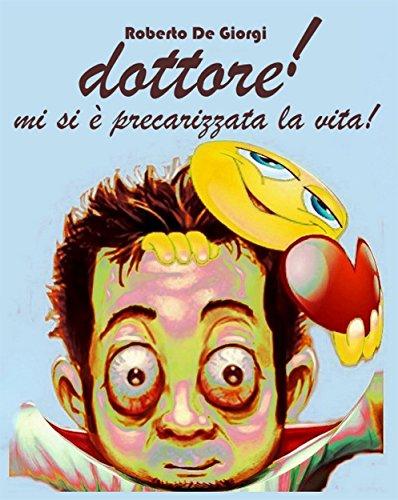 dottore! mi si è precarizzata la vita (Italian Edition)