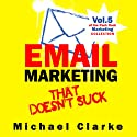 Email Marketing that Doesn't Suck: Punk Rock Marketing Collection, Vol. 5 Audiobook by Michael Clarke Narrated by Gregory Zarcone