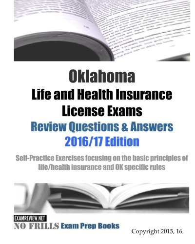 Download Oklahoma Life and Health Insurance License Exams Review Questions & Answers 2016/17 Edition: Self-Practice Exercises focusing on the basic principles of life/health insurance and OK specific rules Pdf