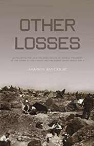 Other Losses: An Investigation Into the Mass Deaths of German Prisoners at the Hands of the French and America