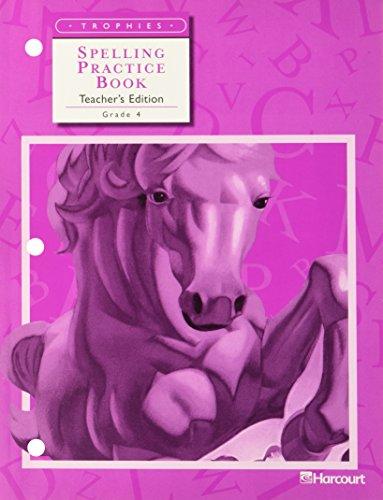 Spelling Practice Book, Grade 4 Teachers Edition Harcourt Trophies