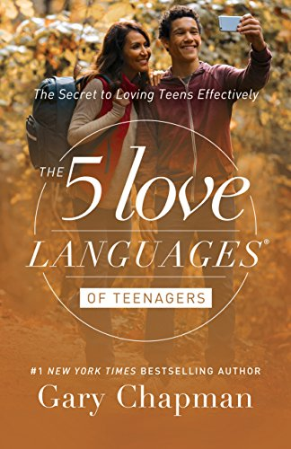 The 5 Love Languages of Teenagers: The Secret to Loving Teens Effectively