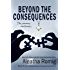 Beyond the Consequences: Book 5 of the Consequences Series