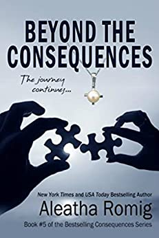 Beyond the Consequences: Book 5 of the Consequences Series by [Romig, Aleatha]