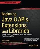 Beginning Java 8 APIs, Extensions and Libraries, Kishori Sharan, 1430266619