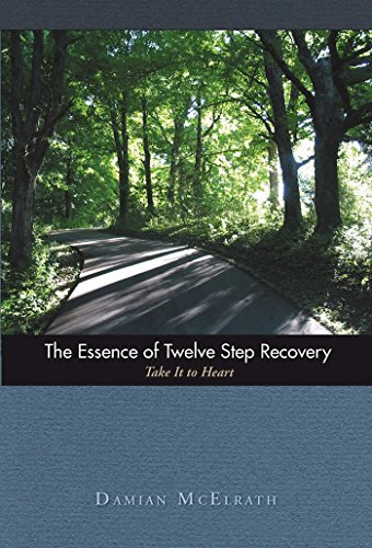 The Essence of Twelve Step Recovery: Take It to (Recovery Essence)