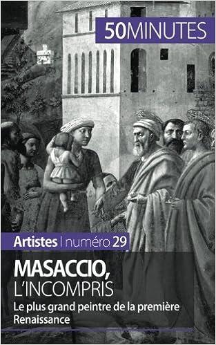 En ligne Masaccio, l'incompris: Le plus grand peintre de la première Renaissance pdf epub